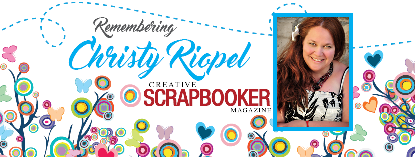 Christy Riopel, remembering christy, creative scrapbooker magazine, csmscrapbooker, art scholarships, donate