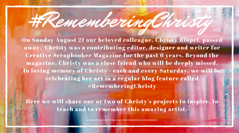 #rememberingchristy Creative Scrapbooker Magazine, Christy Riopel, csmscrapbooker, #csmscrapbooker Art Scholarship, The Christy Riopel Art Scholarship, Remembering Christy, Christy Riopel