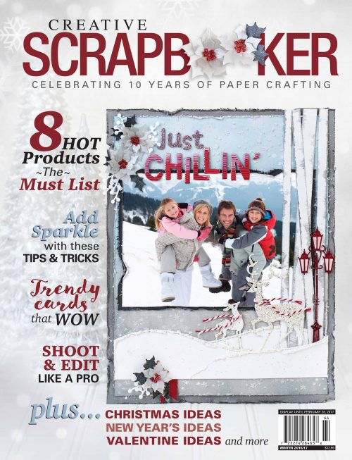 Creative Scrapbooker Magazine, csmscrapbooker, scrapbooking magazine, paper crafting magazine, card making magazine, hot new products, adding sparkle, trendy cards, shoot and edit like a pro, christmas ideas, new years ideas, valentine ideas, home decor, just chillin, Winter 2016,