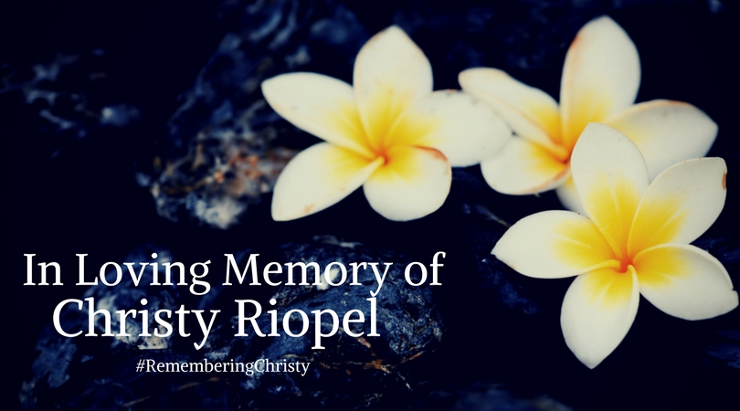 In loving memory of Christy Riopel