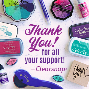 Clearsnap products with message: thank you for your support