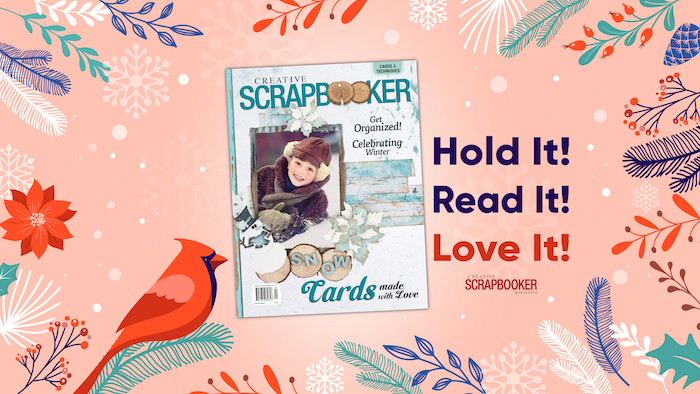Hold it, read it, love it and Subscribe now to Creative Scrapbooker Magazine