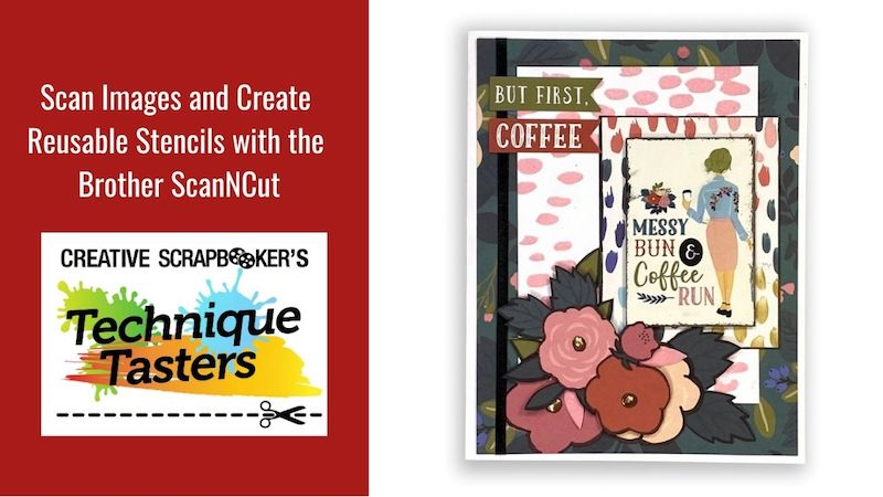 Scan Images and Create Reusable Stencils with the Brother ScanNCut – Technique Tasters #248