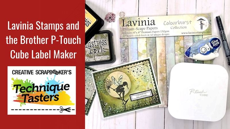 Lavinia Stamps and the Brother P-Touch Cube Label Maker – Technique Tasters #270